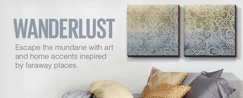 Wanderlust - Escape the mundane with art and home accents inspired by faraway places.