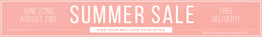 JUNE 22ND – AUGUST 2ND SUMMER SALE. FREE DELIVERY!* *With a minimum purchase of £15. FIND YOUR ART, LOVE YOUR STYLE.