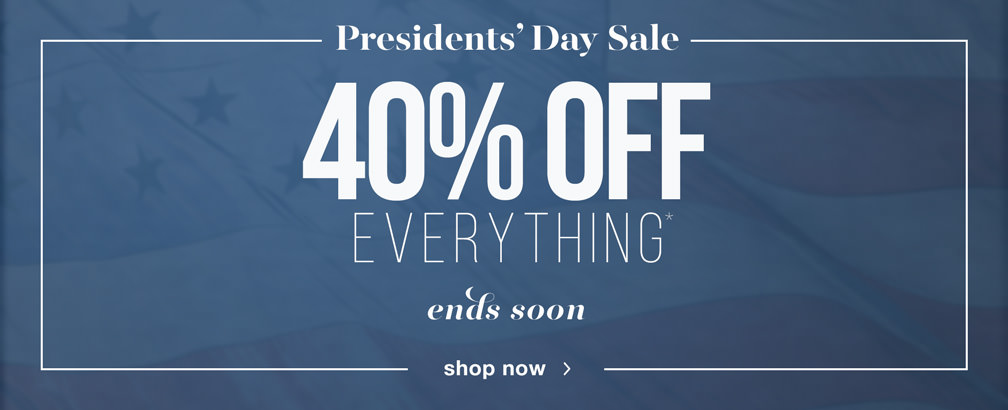 Presidents' Day Sale. 40% Off Everything* Ends Soon. Shop now.