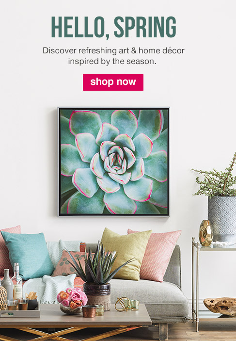 HELLO, SPRING. Discover refreshing art & home décor inspired by the season.