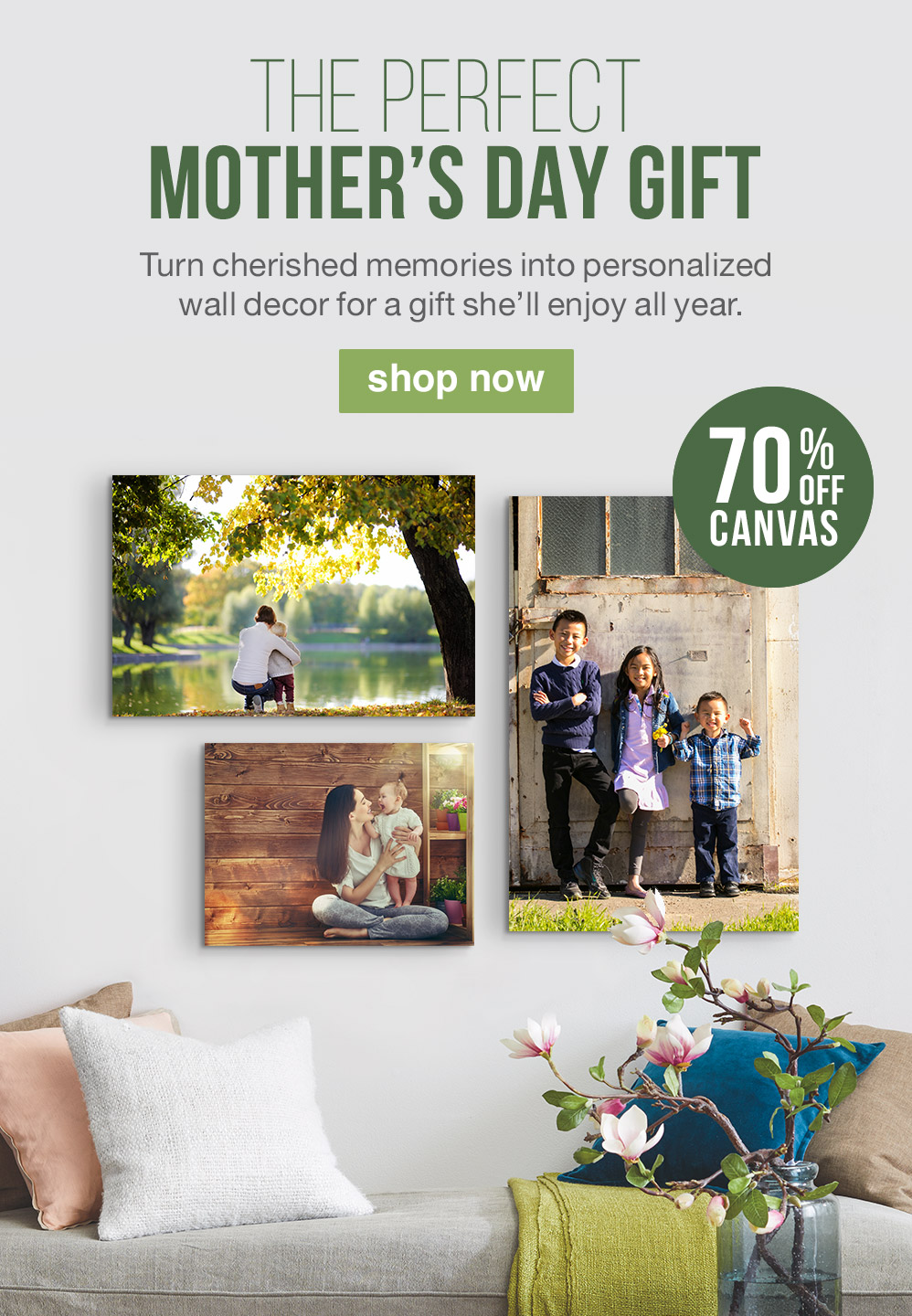 THE PERFECT MOTHER'S DAY GIFT. Turn cherished memories into personalized wall decor for a gift she'll enjoy all year. 70% OFF CANVAS. SHOP NOW