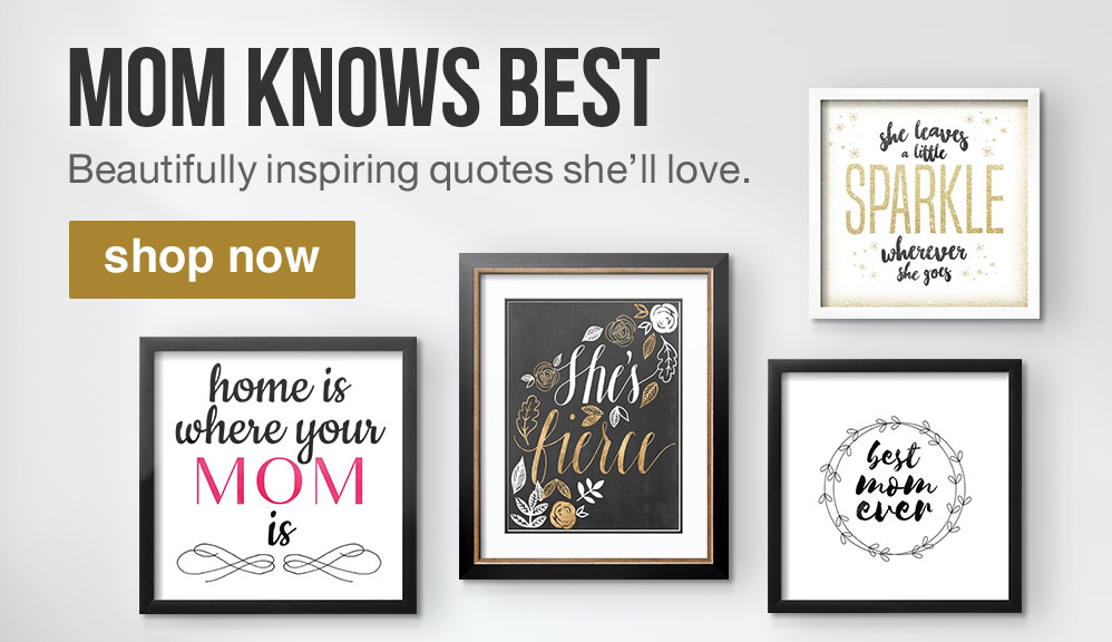 MOM KNOWS BEST. Beautifully inspiring quotes she'll love. SHOP NOW