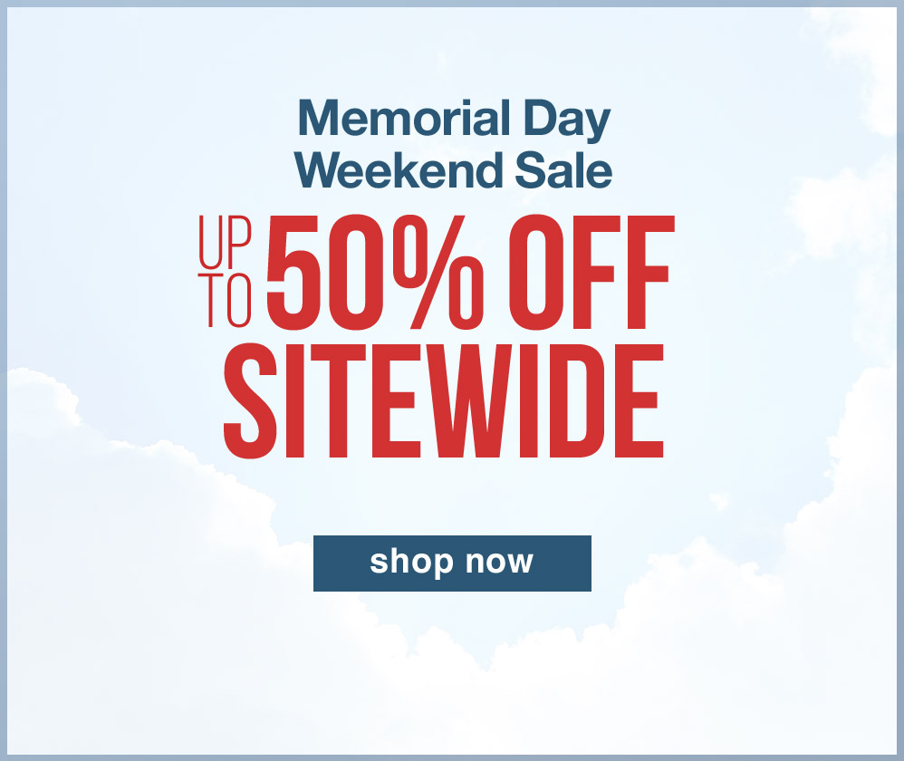 MEMORIAL DAY WEEKEND SALE. UP TO 50% OFF SITEWIDE. SHOP NOW.